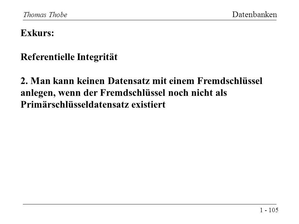 1 - 105 Thomas Thobe Datenbanken Exkurs: Referentielle Integrität 2.