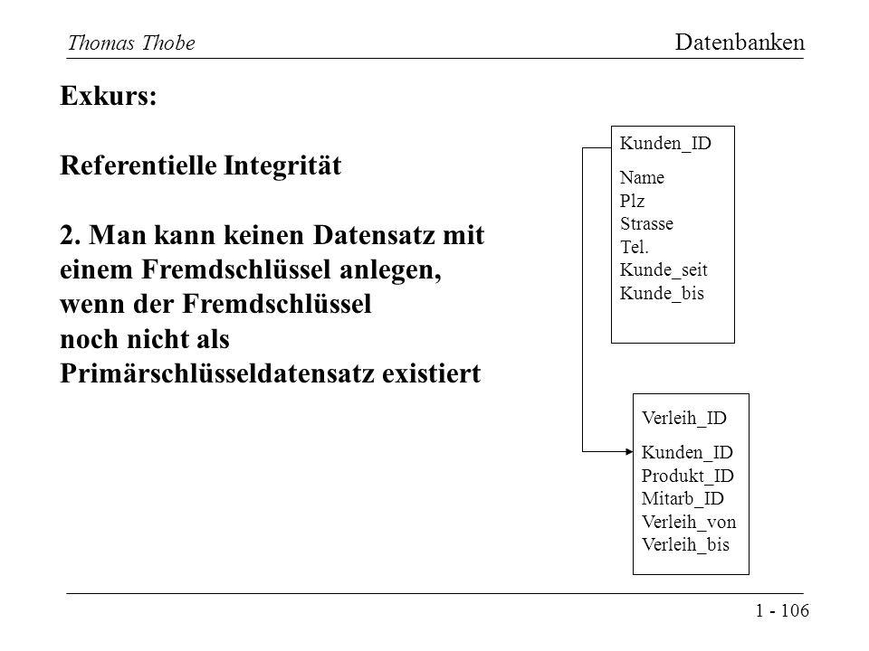 1 - 106 Thomas Thobe Datenbanken Exkurs: Referentielle Integrität 2.