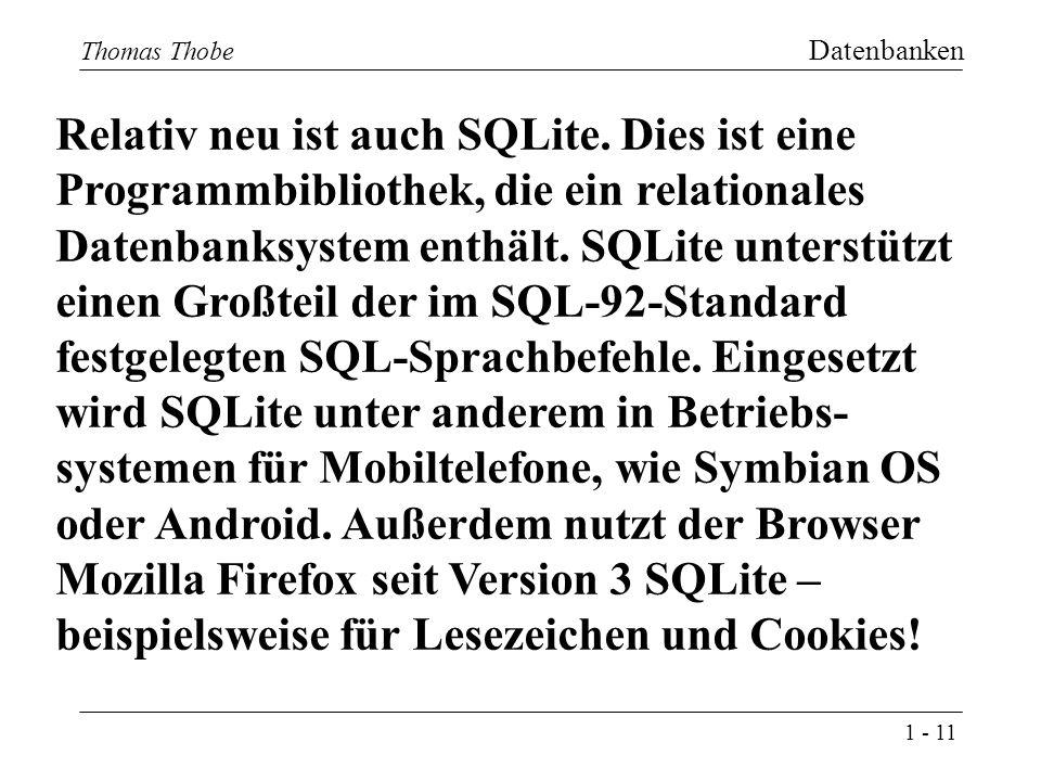 1 - 11 Thomas Thobe Datenbanken 11 Thomas Thobe Relativ neu ist auch SQLite.