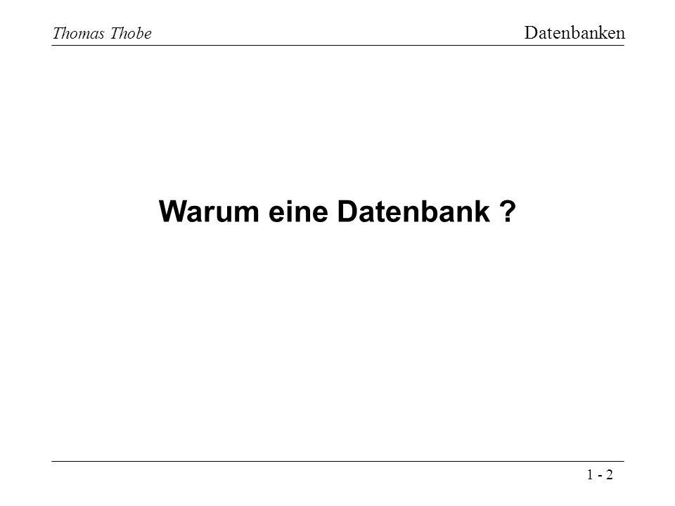 1 - 2 Thomas Thobe Datenbanken Warum eine Datenbank