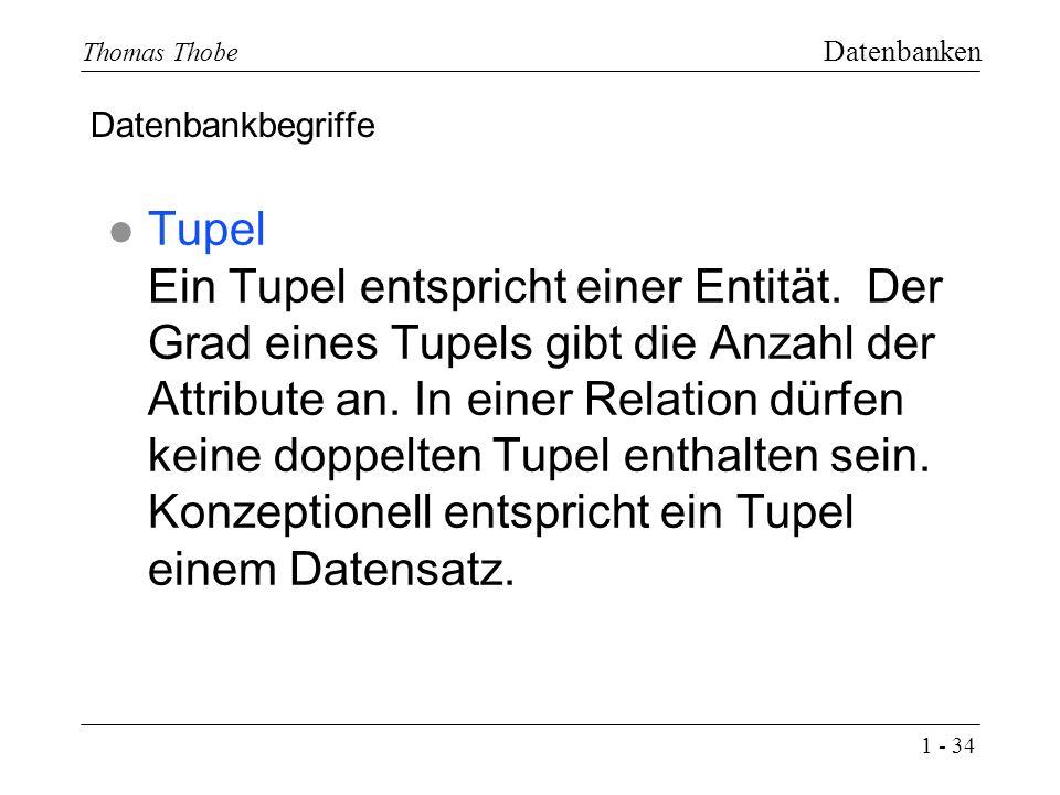 1 - 34 Thomas Thobe Datenbanken l Tupel Ein Tupel entspricht einer Entität.