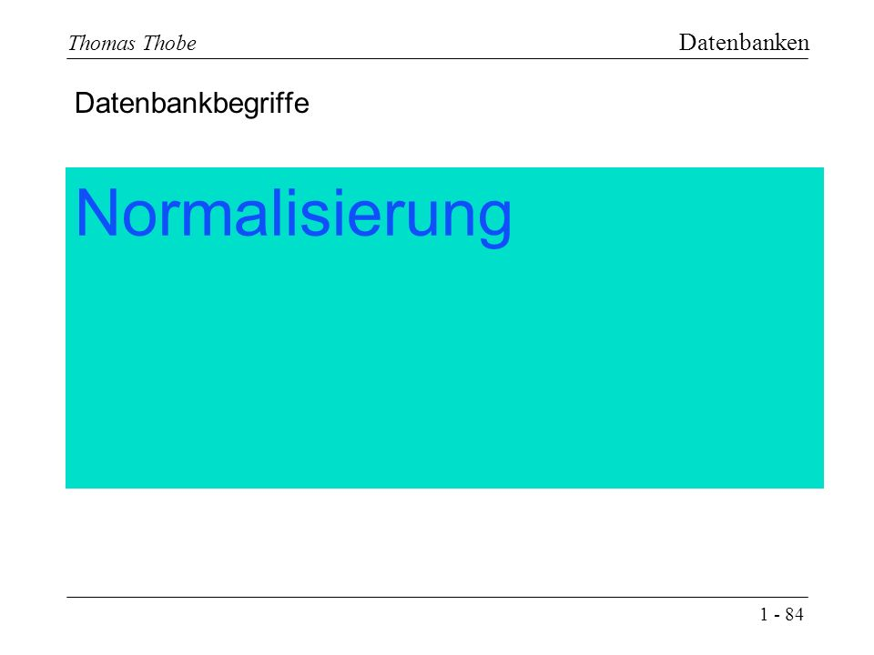 1 - 84 Thomas Thobe Datenbanken Normalisierung Datenbankbegriffe