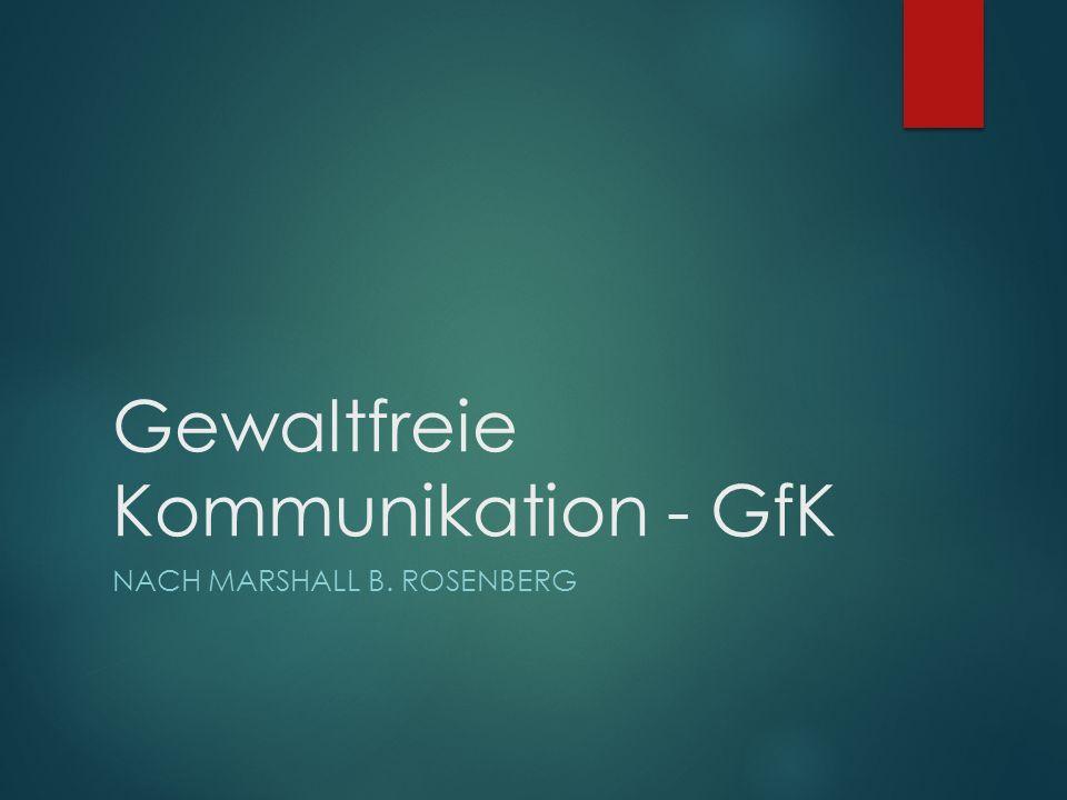 Gewaltfreie Kommunikation - GfK NACH MARSHALL B. ROSENBERG