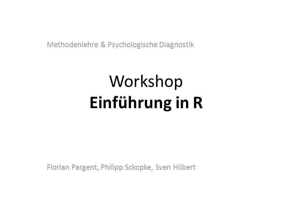 Workshop Einführung in R Florian Pargent, Philipp Sckopke, Sven Hilbert Methodenlehre & Psychologische Diagnostik