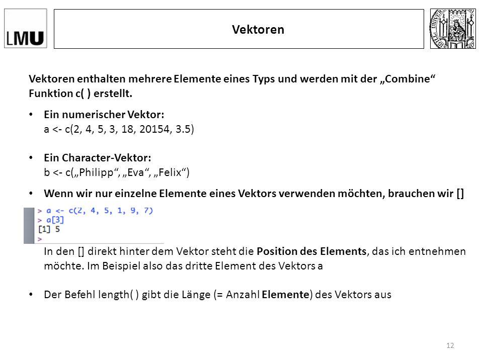 """Vektoren Vektoren enthalten mehrere Elemente eines Typs und werden mit der """"Combine Funktion c( ) erstellt."""