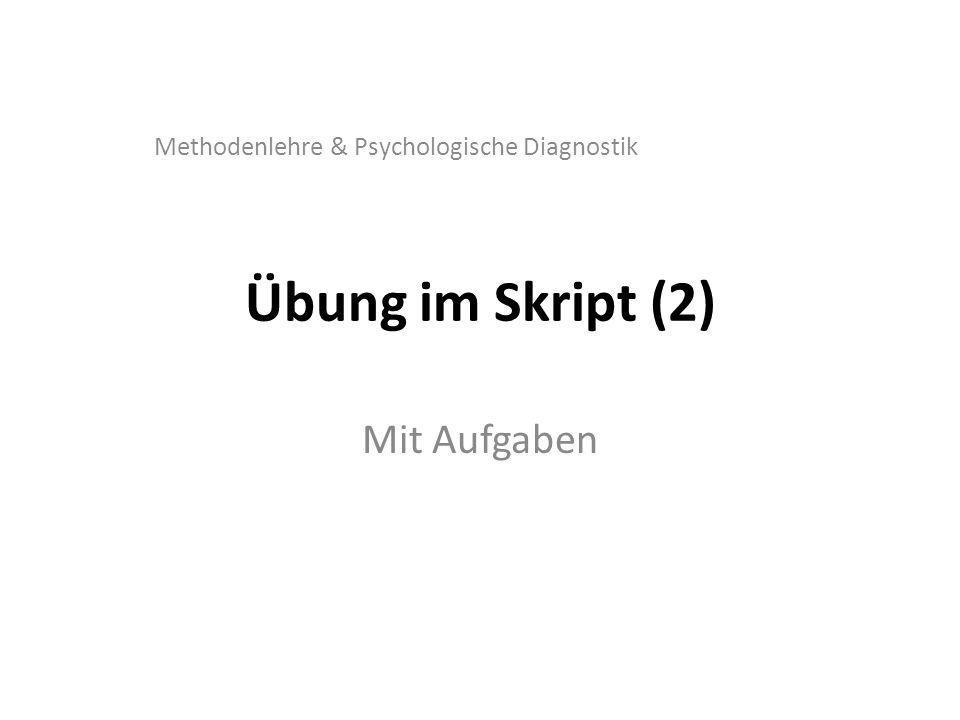 Übung im Skript (2) Methodenlehre & Psychologische Diagnostik Mit Aufgaben