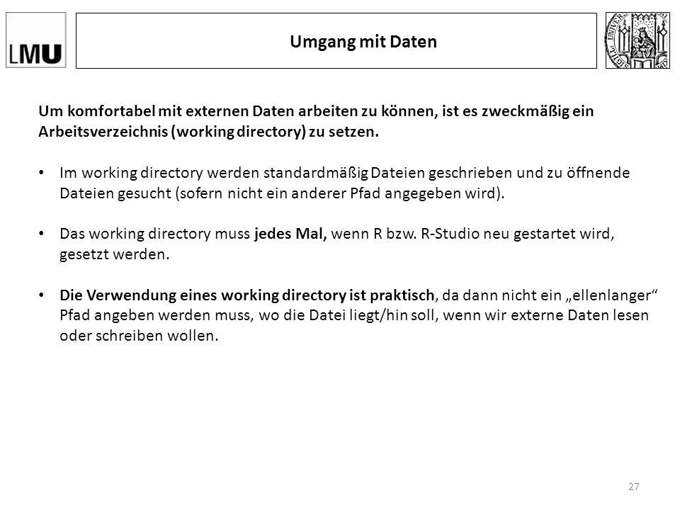 Umgang mit Daten Um komfortabel mit externen Daten arbeiten zu können, ist es zweckmäßig ein Arbeitsverzeichnis (working directory) zu setzen.
