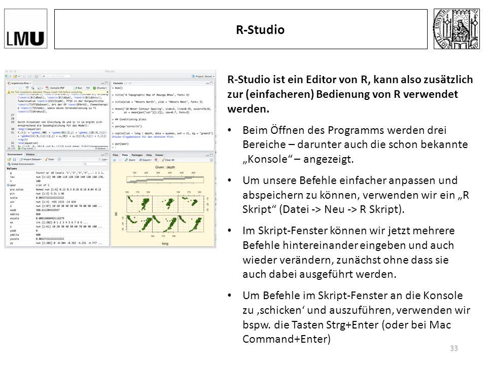 R-Studio R-Studio ist ein Editor von R, kann also zusätzlich zur (einfacheren) Bedienung von R verwendet werden.