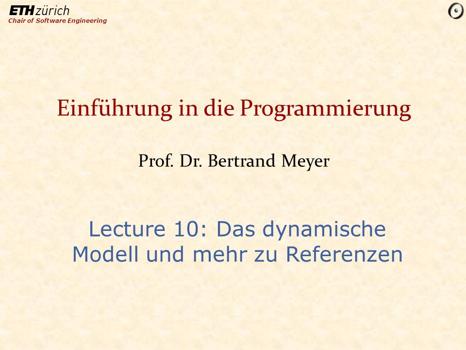 Chair of Software Engineering Einführung in die Programmierung Prof.