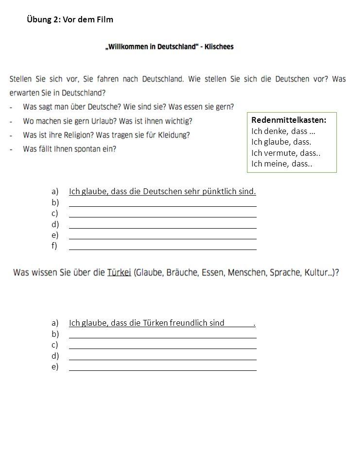 Übung 2: Vor dem Film a)Ich glaube, dass die Deutschen sehr pünktlich sind.
