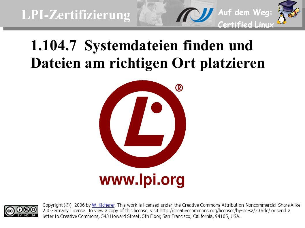Auf dem Weg: Certified Linux LPI-Zertifizierung 1.104.7 Systemdateien finden und Dateien am richtigen Ort platzieren Copyright (©) 2006 by W.