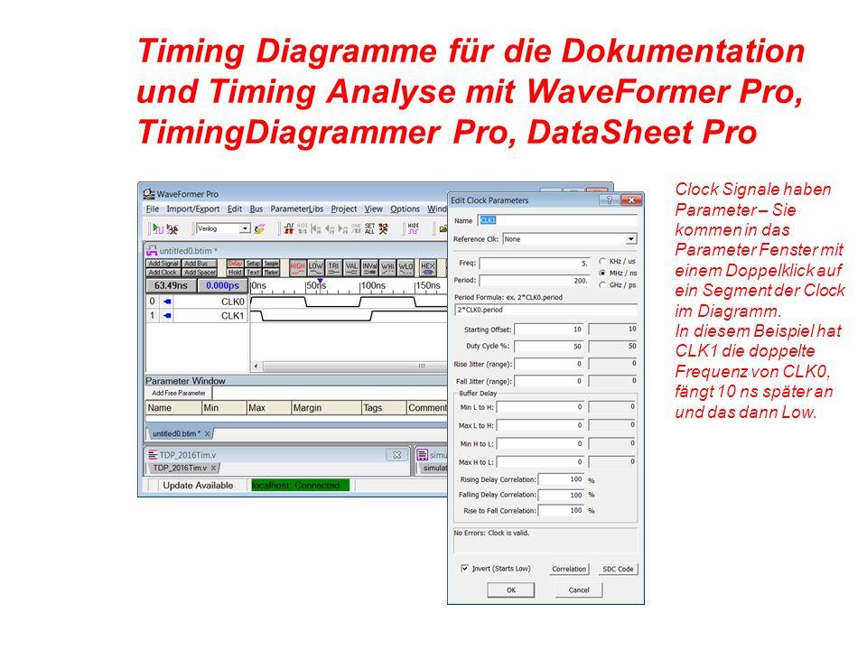 Timing Diagramme für die Dokumentation und Timing Analyse mit WaveFormer Pro, TimingDiagrammer Pro, DataSheet Pro Clock Signale haben Parameter – Sie kommen in das Parameter Fenster mit einem Doppelklick auf ein Segment der Clock im Diagramm.