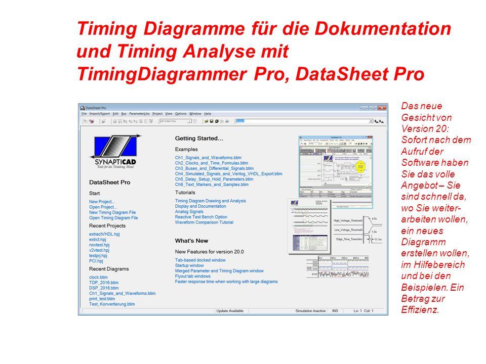 Timing Diagramme für die Dokumentation und Timing Analyse mit TimingDiagrammer Pro, DataSheet Pro Das neue Gesicht von Version 20: Sofort nach dem Aufruf der Software haben Sie das volle Angebot – Sie sind schnell da, wo Sie weiter- arbeiten wollen, ein neues Diagramm erstellen wollen, im Hilfebereich und bei den Beispielen.