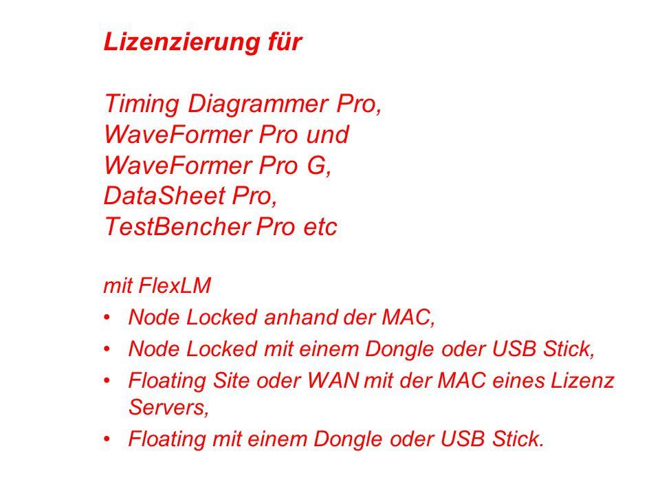 Lizenzierung für Timing Diagrammer Pro, WaveFormer Pro und WaveFormer Pro G, DataSheet Pro, TestBencher Pro etc mit FlexLM Node Locked anhand der MAC, Node Locked mit einem Dongle oder USB Stick, Floating Site oder WAN mit der MAC eines Lizenz Servers, Floating mit einem Dongle oder USB Stick.