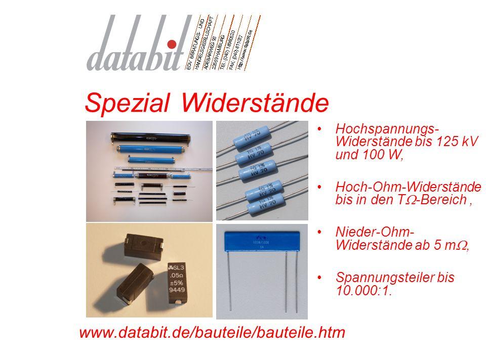 Spezial Widerstände www.databit.de/bauteile/bauteile.htm Hochspannungs- Widerstände bis 125 kV und 100 W, Hoch-Ohm-Widerstände bis in den T  -Bereich, Nieder-Ohm- Widerstände ab 5 m , Spannungsteiler bis 10.000:1.
