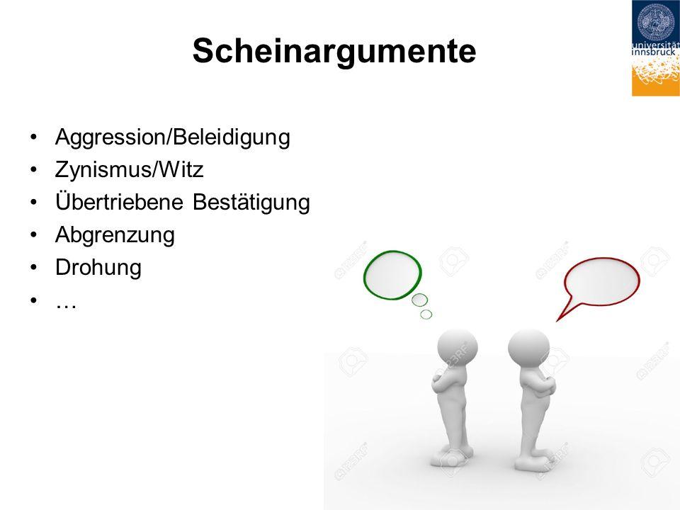 Scheinargumente Aggression/Beleidigung Zynismus/Witz Übertriebene Bestätigung Abgrenzung Drohung … 12