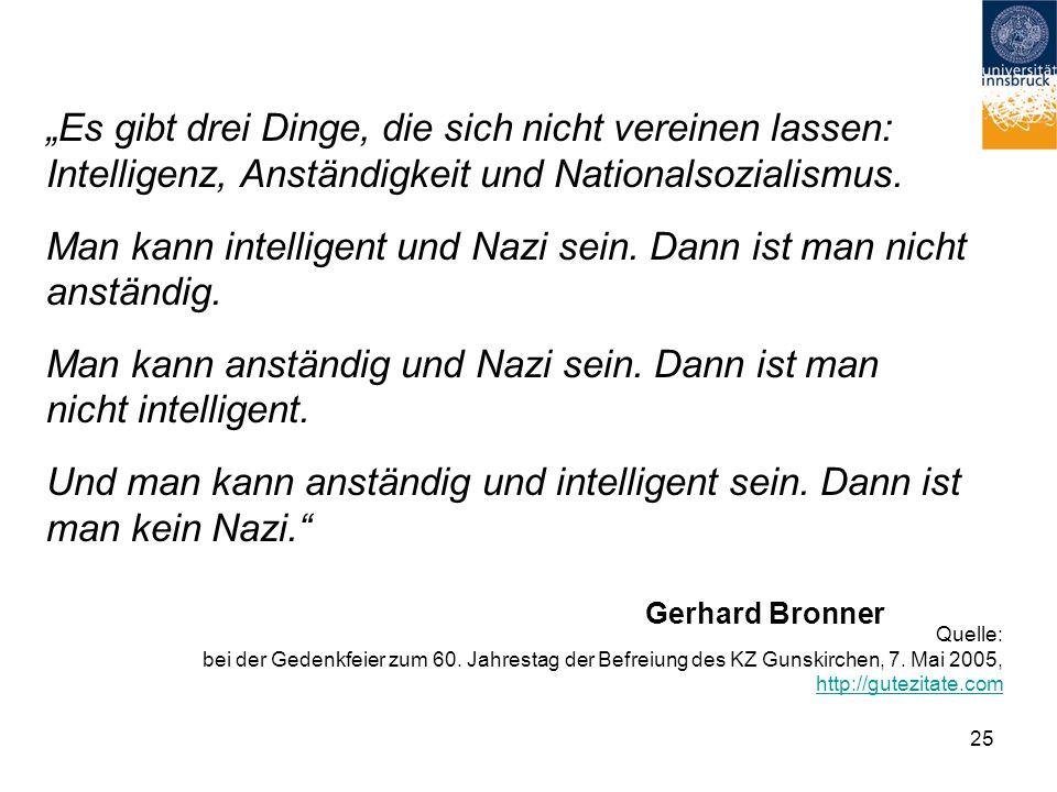 """Gerhard Bronner """"Es gibt drei Dinge, die sich nicht vereinen lassen: Intelligenz, Anständigkeit und Nationalsozialismus."""