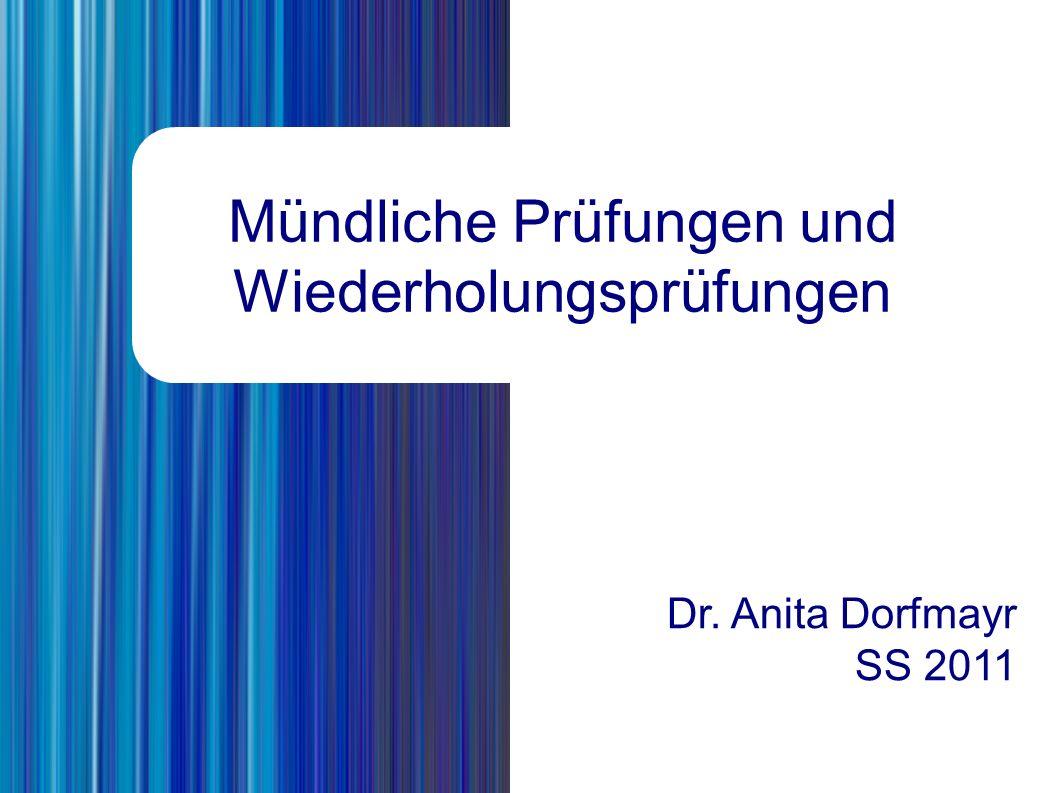 Mündliche Prüfungen und Wiederholungsprüfungen Dr. Anita Dorfmayr SS 2011