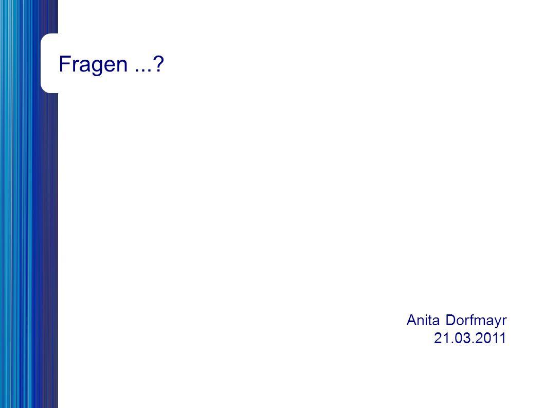 Fragen... Anita Dorfmayr 21.03.2011