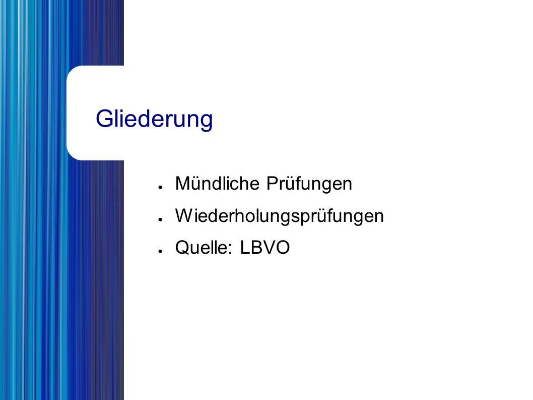 Gliederung ● Mündliche Prüfungen ● Wiederholungsprüfungen ● Quelle: LBVO
