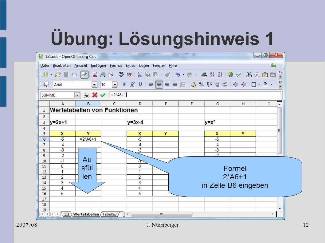 J. Nürnberger2007 /0812 Übung: Lösungshinweis 1 Formel 2*A6+1 in Zelle B6 eingeben Au sfül len