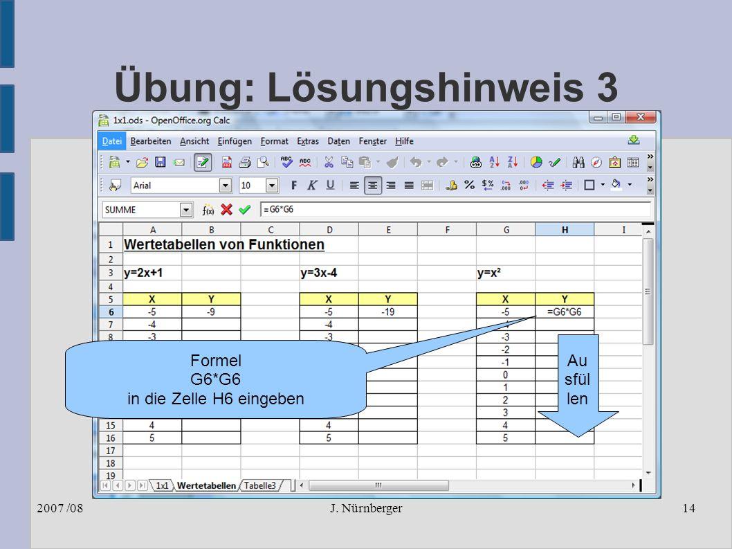 J. Nürnberger2007 /0814 Übung: Lösungshinweis 3 Formel G6*G6 in die Zelle H6 eingeben Au sfül len