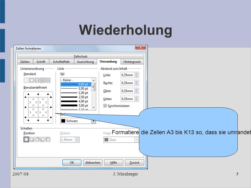 J. Nürnberger2007 /085 Wiederholung Formatiere die Zellen A3 bis K13 so, dass sie umrandet sind.