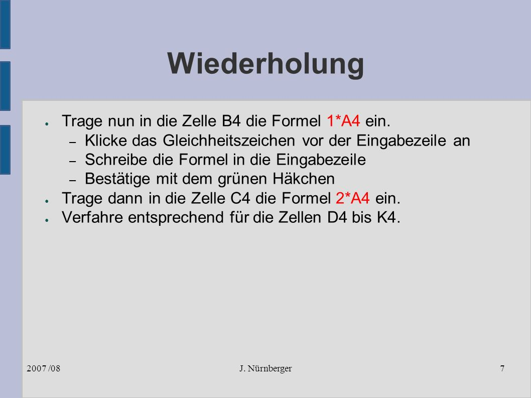 J. Nürnberger2007 /087 Wiederholung ● Trage nun in die Zelle B4 die Formel 1*A4 ein.