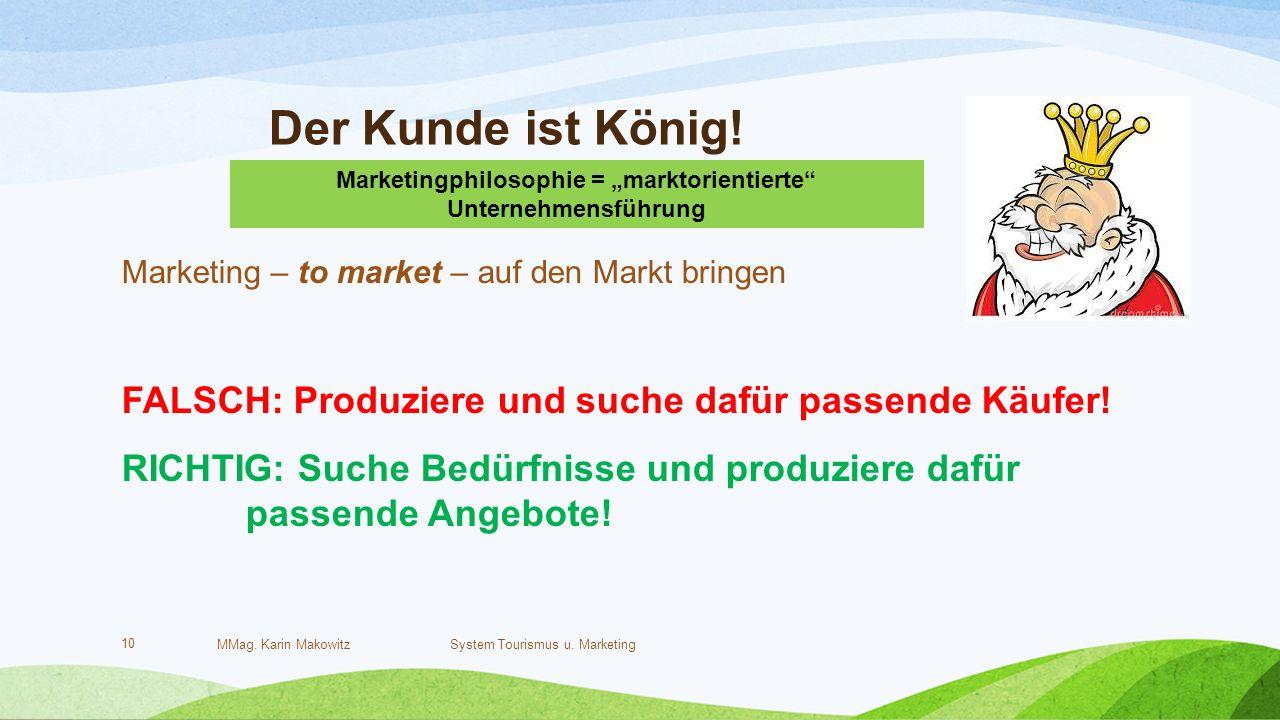 Der Kunde ist König. MMag. Karin Makowitz System Tourismus u.