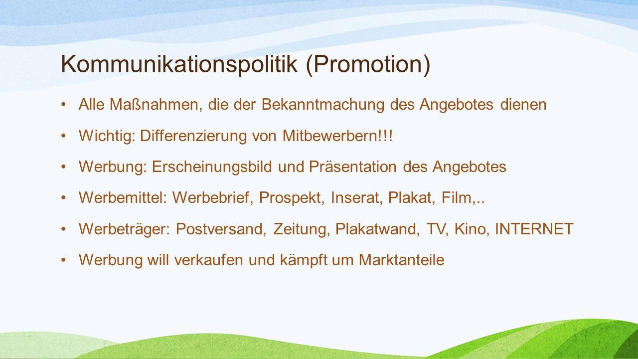 Kommunikationspolitik (Promotion) Alle Maßnahmen, die der Bekanntmachung des Angebotes dienen Wichtig: Differenzierung von Mitbewerbern!!.