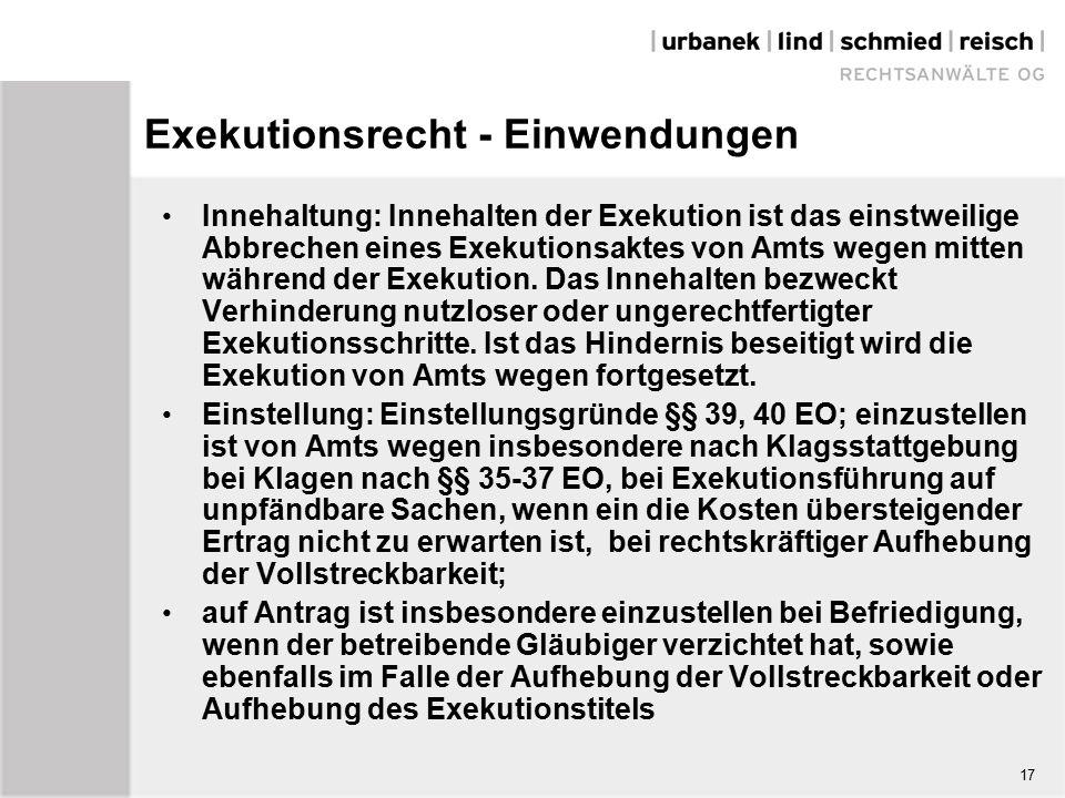Exekutionsrecht - Einwendungen Innehaltung: Innehalten der Exekution ist das einstweilige Abbrechen eines Exekutionsaktes von Amts wegen mitten während der Exekution.