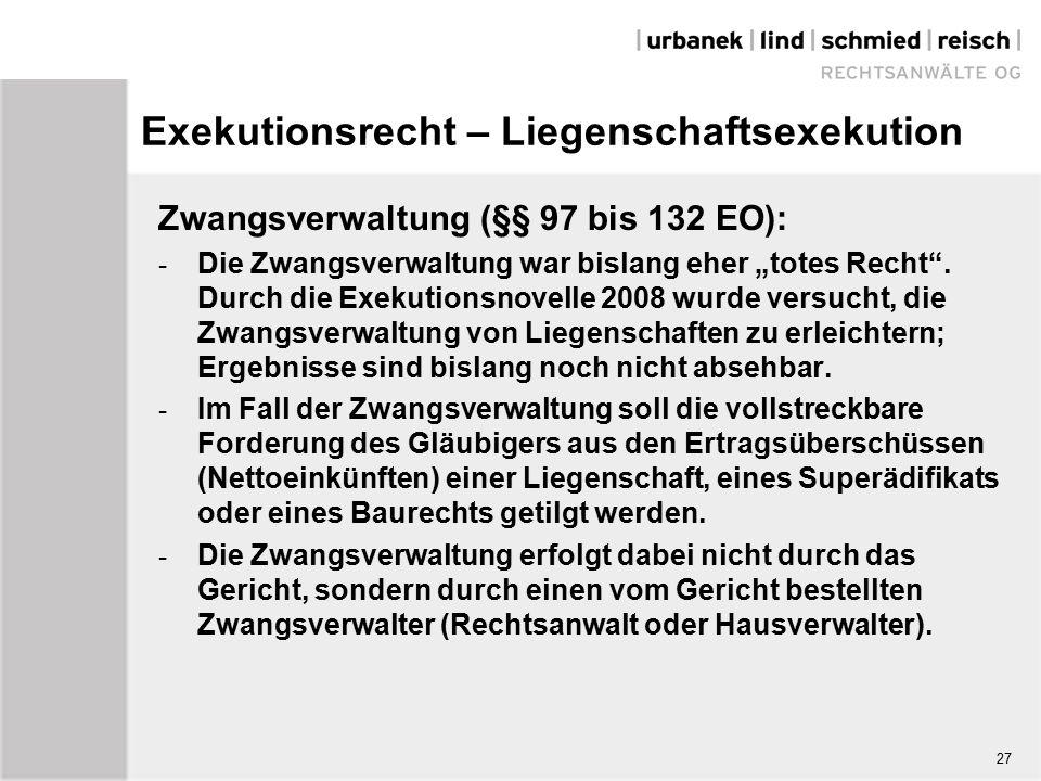 "Exekutionsrecht – Liegenschaftsexekution Zwangsverwaltung (§§ 97 bis 132 EO): - Die Zwangsverwaltung war bislang eher ""totes Recht ."