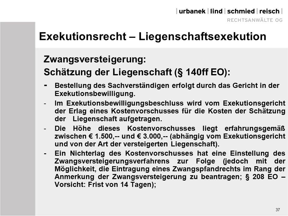 Exekutionsrecht – Liegenschaftsexekution Zwangsversteigerung: Schätzung der Liegenschaft (§ 140ff EO): - Bestellung des Sachverständigen erfolgt durch das Gericht in der Exekutionsbewilligung.