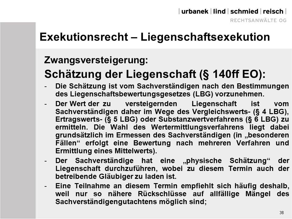 Exekutionsrecht – Liegenschaftsexekution Zwangsversteigerung: Schätzung der Liegenschaft (§ 140ff EO): - Die Schätzung ist vom Sachverständigen nach den Bestimmungen des Liegenschaftsbewertungsgesetzes (LBG) vorzunehmen.