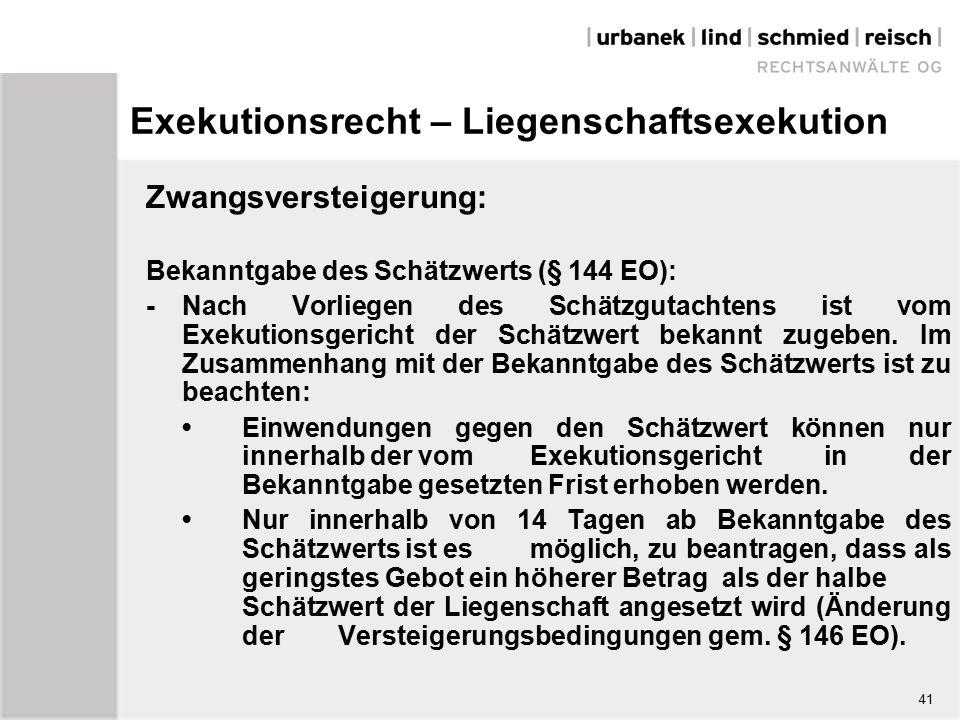 Exekutionsrecht – Liegenschaftsexekution Zwangsversteigerung: Bekanntgabe des Schätzwerts (§ 144 EO): -Nach Vorliegen des Schätzgutachtens ist vom Exekutionsgericht der Schätzwert bekannt zugeben.
