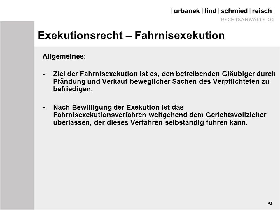 Exekutionsrecht – Fahrnisexekution Allgemeines: - Ziel der Fahrnisexekution ist es, den betreibenden Gläubiger durch Pfändung und Verkauf beweglicher Sachen des Verpflichteten zu befriedigen.