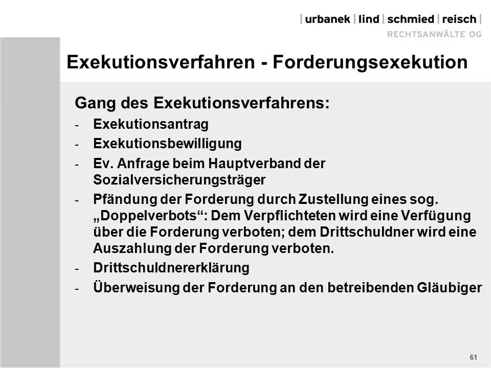 Exekutionsverfahren - Forderungsexekution Gang des Exekutionsverfahrens: - Exekutionsantrag - Exekutionsbewilligung - Ev.