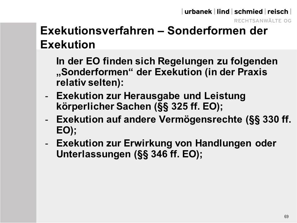 """Exekutionsverfahren – Sonderformen der Exekution In der EO finden sich Regelungen zu folgenden """"Sonderformen der Exekution (in der Praxis relativ selten): - Exekution zur Herausgabe und Leistung körperlicher Sachen (§§ 325 ff."""