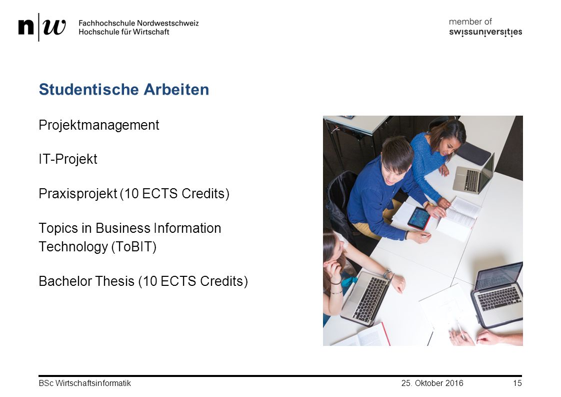 Studentische Arbeiten Projektmanagement IT-Projekt Praxisprojekt (10 ECTS Credits) Topics in Business Information Technology (ToBIT) Bachelor Thesis (10 ECTS Credits) 25.