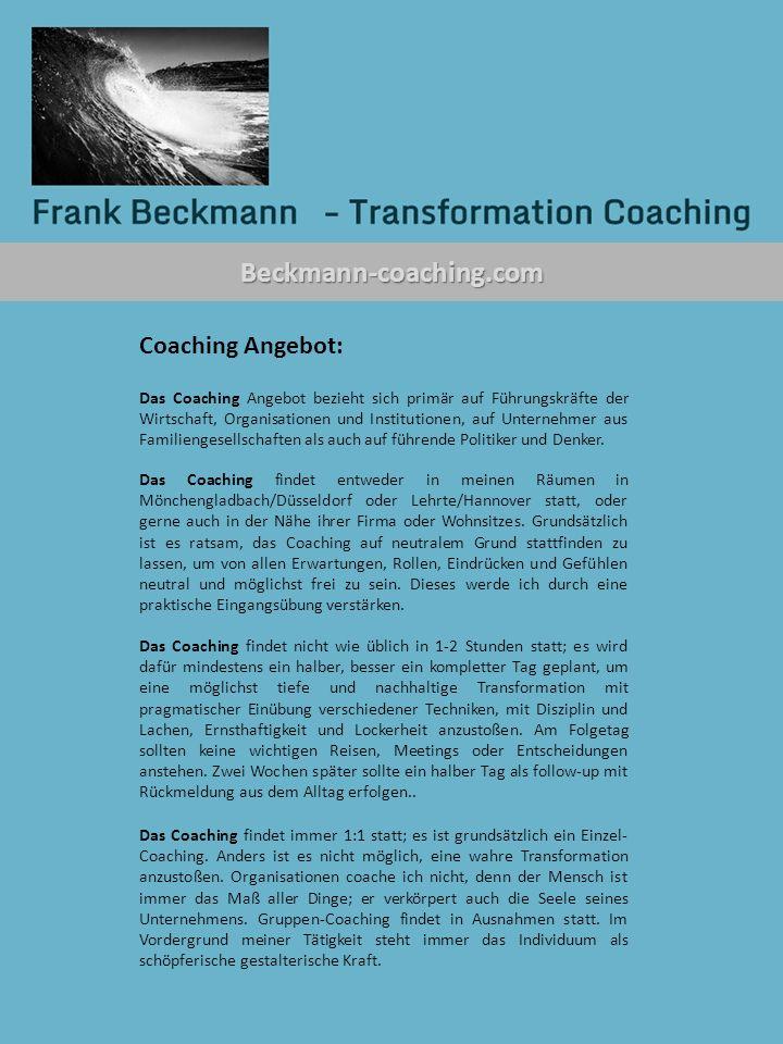 Beckmann-coaching.com Coaching Angebot: Das Coaching Angebot bezieht sich primär auf Führungskräfte der Wirtschaft, Organisationen und Institutionen, auf Unternehmer aus Familiengesellschaften als auch auf führende Politiker und Denker.