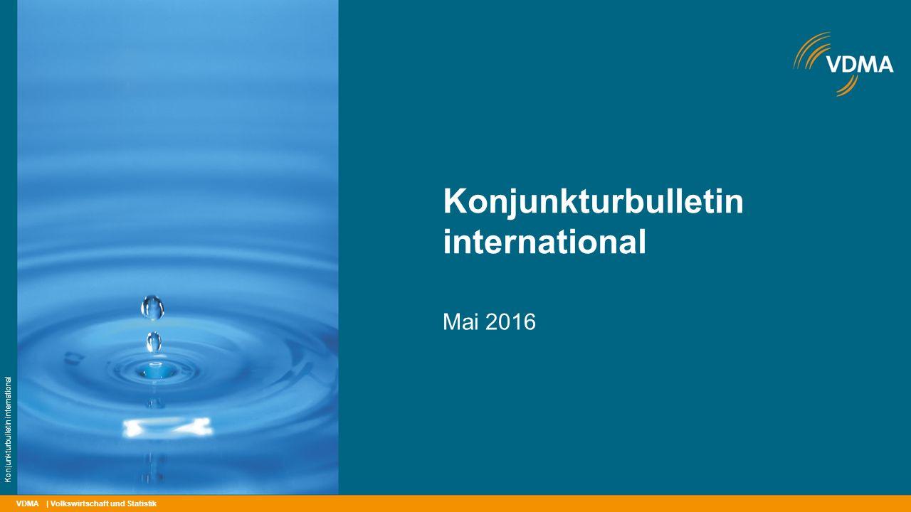 VDMA Konjunkturbulletin international Mai 2016 | Volkswirtschaft und Statistik Konjunkturbulletin international