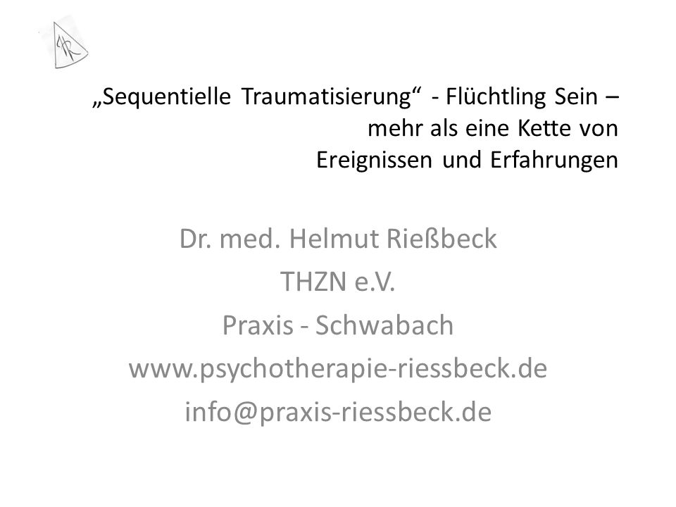 """""""Sequentielle Traumatisierung - Flüchtling Sein – mehr als eine Kette von Ereignissen und Erfahrungen Dr."""