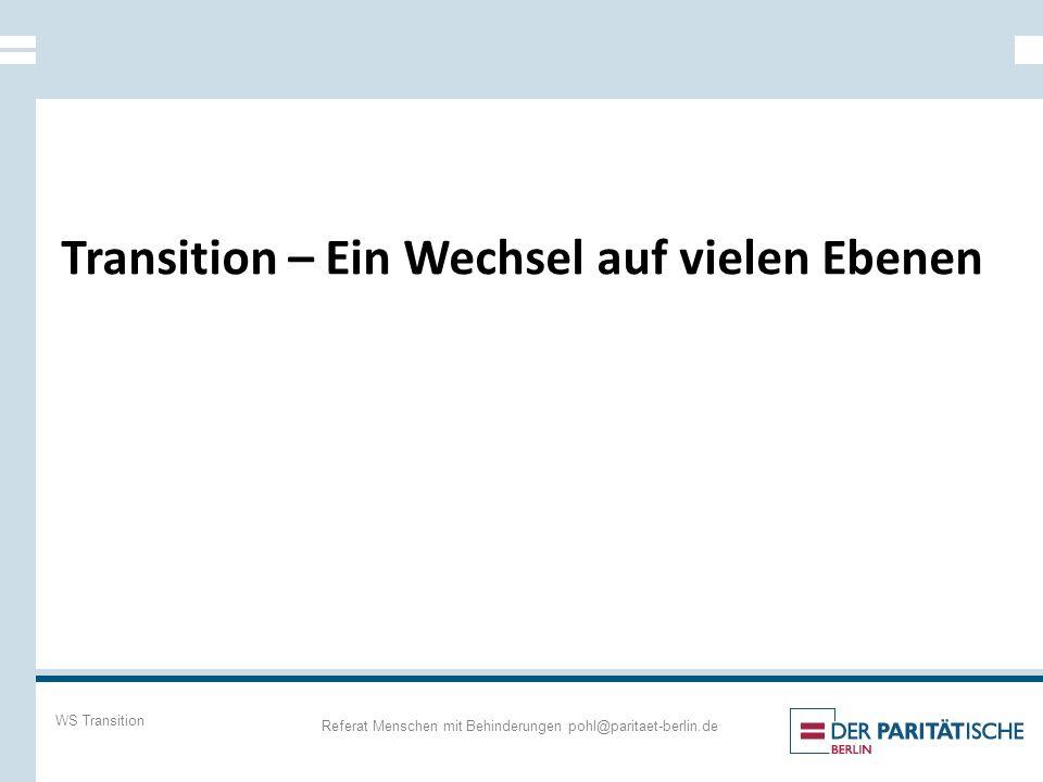 Transition – Ein Wechsel auf vielen Ebenen WS Transition Referat Menschen mit Behinderungen pohl@paritaet-berlin.de