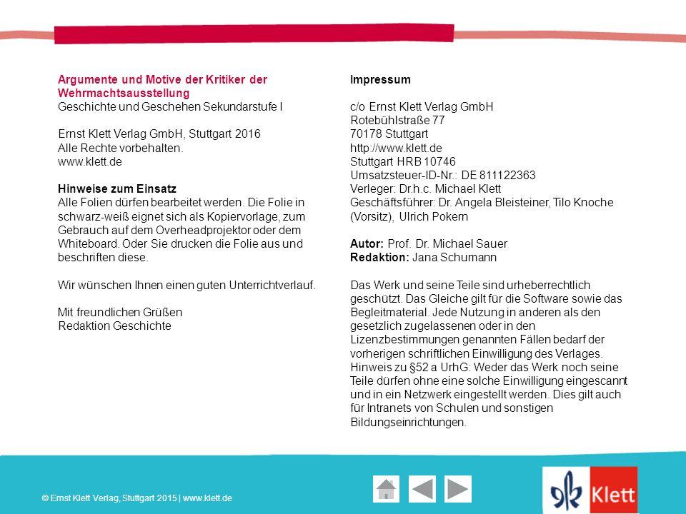 Geschichte und Geschehen Oberstufe Argumente und Motive der Kritiker der Wehrmachtsausstellung Geschichte und Geschehen Sekundarstufe I Ernst Klett Verlag GmbH, Stuttgart 2016 Alle Rechte vorbehalten.