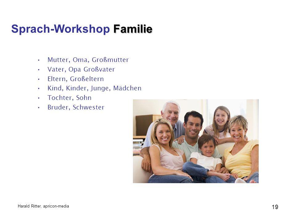 Mutter, Oma, Großmutter Vater, Opa Großvater Eltern, Großeltern Kind, Kinder, Junge, Mädchen Tochter, Sohn Bruder, Schwester Familie Sprach-Workshop Familie Harald Ritter, apricon-media 19