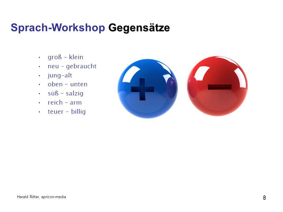 groß – klein neu – gebraucht jung-alt oben – unten süß – salzig reich – arm teuer - billig Gegensätze Sprach-Workshop Gegensätze Harald Ritter, apricon-media 8