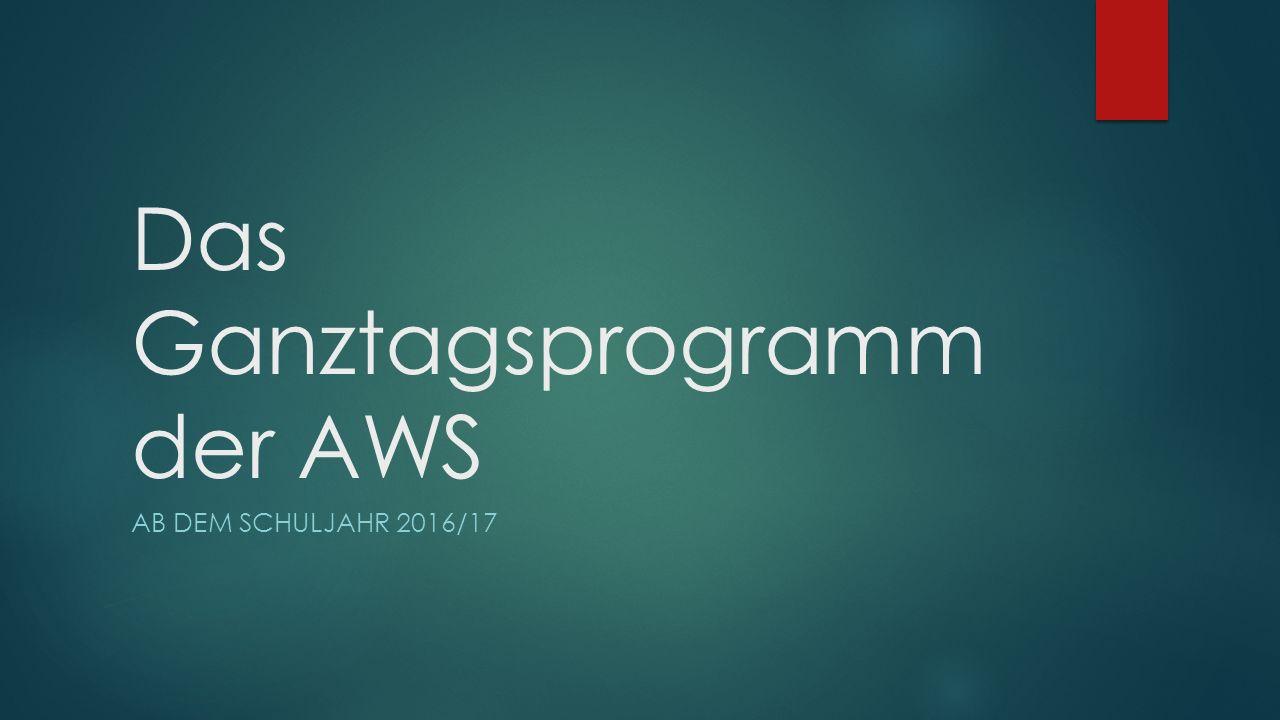 Das Ganztagsprogramm der AWS AB DEM SCHULJAHR 2016/17