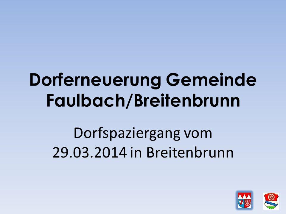 Dorferneuerung Gemeinde Faulbach/Breitenbrunn Dorfspaziergang vom 29.03.2014 in Breitenbrunn