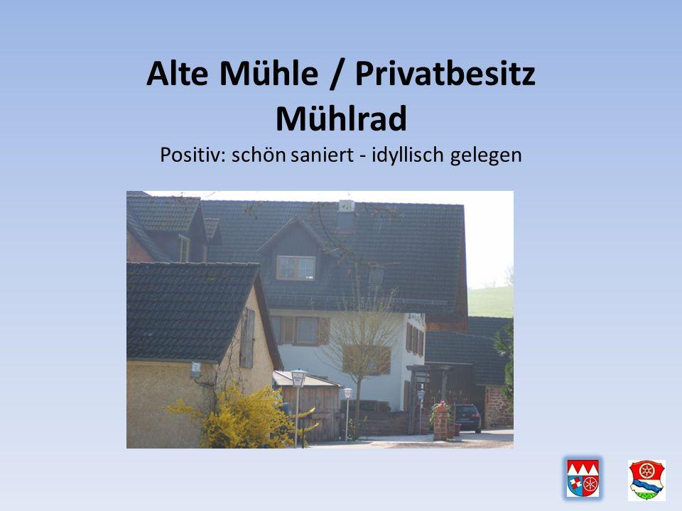 Alte Mühle / Privatbesitz Mühlrad Positiv: schön saniert - idyllisch gelegen