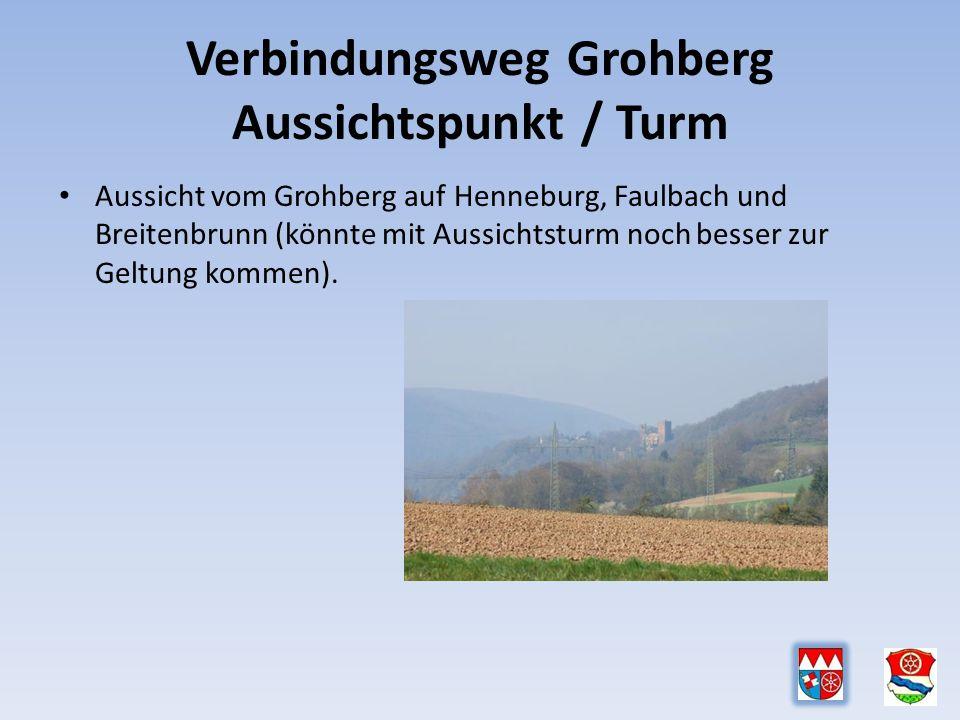 Verbindungsweg Grohberg Aussichtspunkt / Turm Aussicht vom Grohberg auf Henneburg, Faulbach und Breitenbrunn (könnte mit Aussichtsturm noch besser zur Geltung kommen).